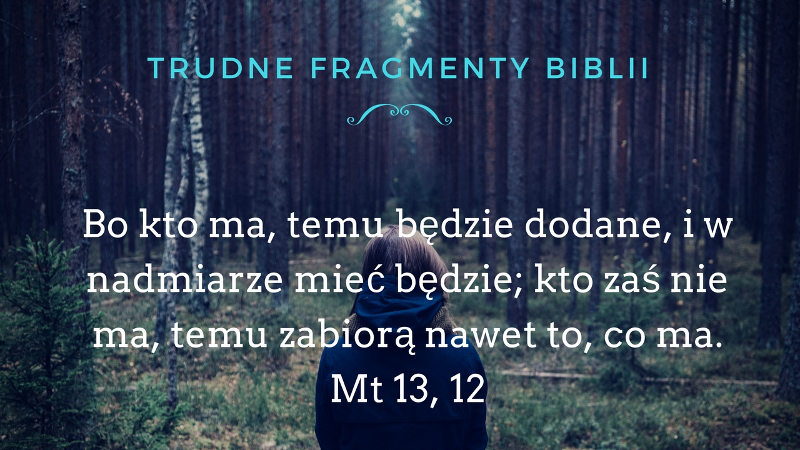 Kto bowiem ma, temu będzie dodane i będzie miał w obfitości…